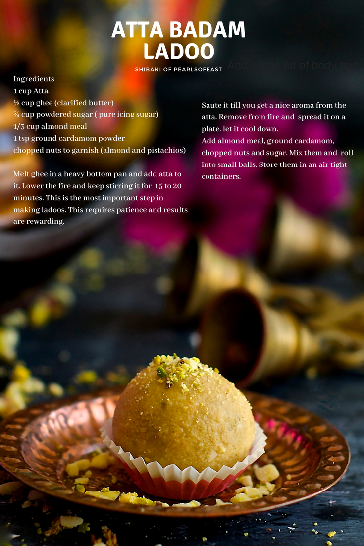 I felt the atta badam ladoo tastes much better than the besan ladoos anyway that's a personal choice but it had good taste and my son also loved it.